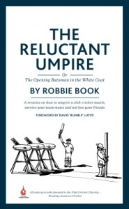 The Reluctant Umpire by Robbie Book